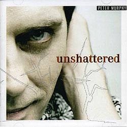 """Cover der CD """"Unshattered""""; der Band """"Peter Murphy"""""""
