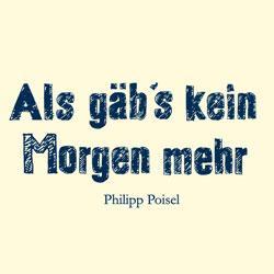 """Cover der CD """"Als gäb's kein Morgen mehr""""; der Band """"PHILIPP POISEL"""""""