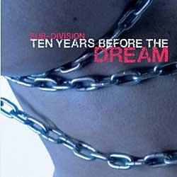"""Cover der CD """"Ten Years Before The Dream""""; der Band """"Sub-Division"""""""