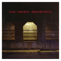 """Cover der CD """"Nowhere Nights""""; der Band """"Kasey Anderson"""""""