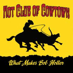 "Cover der CD ""What Makes Bob Holler""; der Band ""Hot Club Of Cowtown"""
