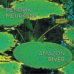 "Cover der CD ""Amazon River""; der Band ""Hendrik Meurkens"""