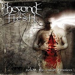 "Cover der CD ""What The Mind Perceives""; der Band ""BEYOND THE FLESH"""