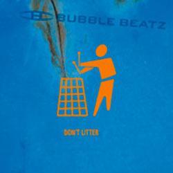 """Cover der CD """"DON`T LITTER""""; der Band """"BUBBLE BEATZ"""""""