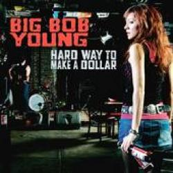 "Cover der CD ""Hard Way To Make A Dollar""; der Band ""Big Bob Young"""
