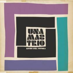 "Cover der CD ""Ritmo Del Futura""; der Band ""Una Mas Trio"""