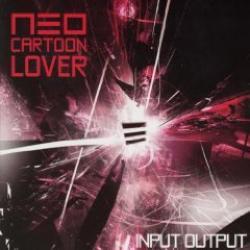 """Cover der CD """"Input Output""""; der Band """"Neo Cartoon Lover"""""""