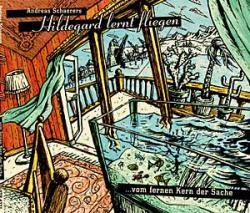 """Cover der CD """"... vom fernen Kern der Sache""""; der Band """"Hildegard lernt fliegen"""""""