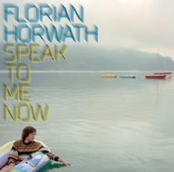 "Cover der CD ""Speak To Me Now""; der Band ""Florian Horwath"""
